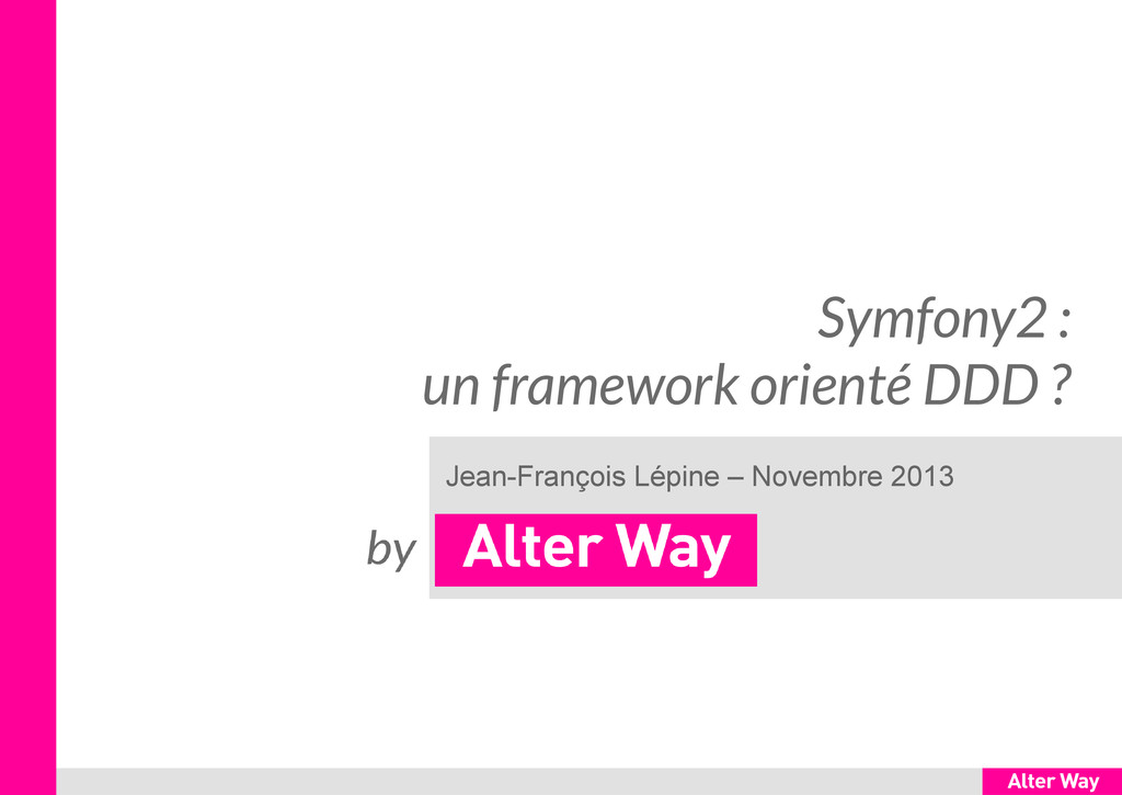 Symfony2 : un framework orienté DDD ? Jean-Fran...