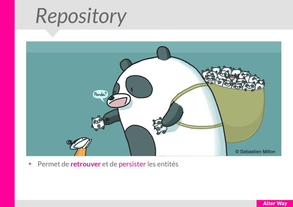 Repository ● Permet de retrouver et de persiste...
