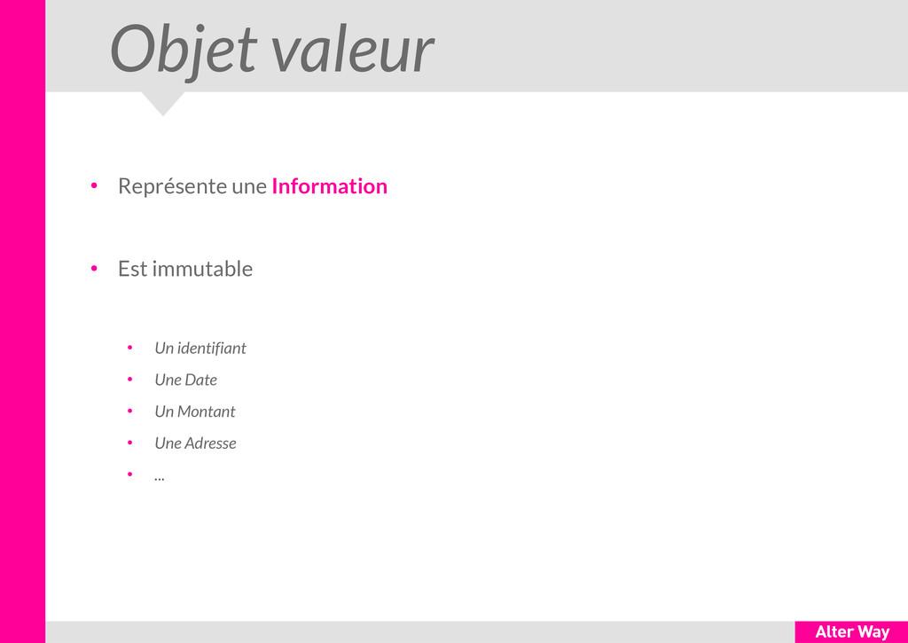 Objet valeur ● Représente une Information ● Est...