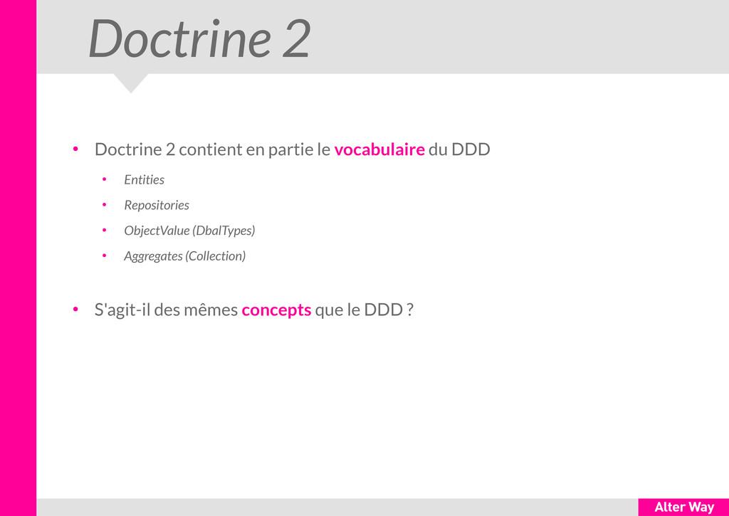 Doctrine 2 ● Doctrine 2 contient en partie le v...