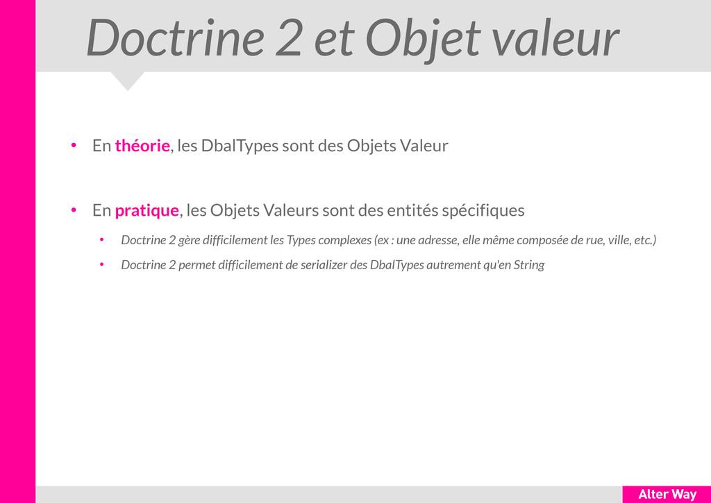 Doctrine 2 et Objet valeur ● En théorie, les Db...