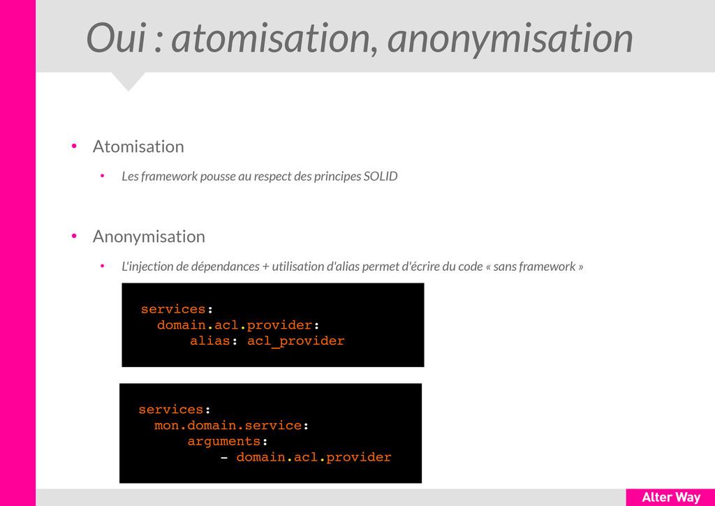 Oui : atomisation, anonymisation ● Atomisation ...