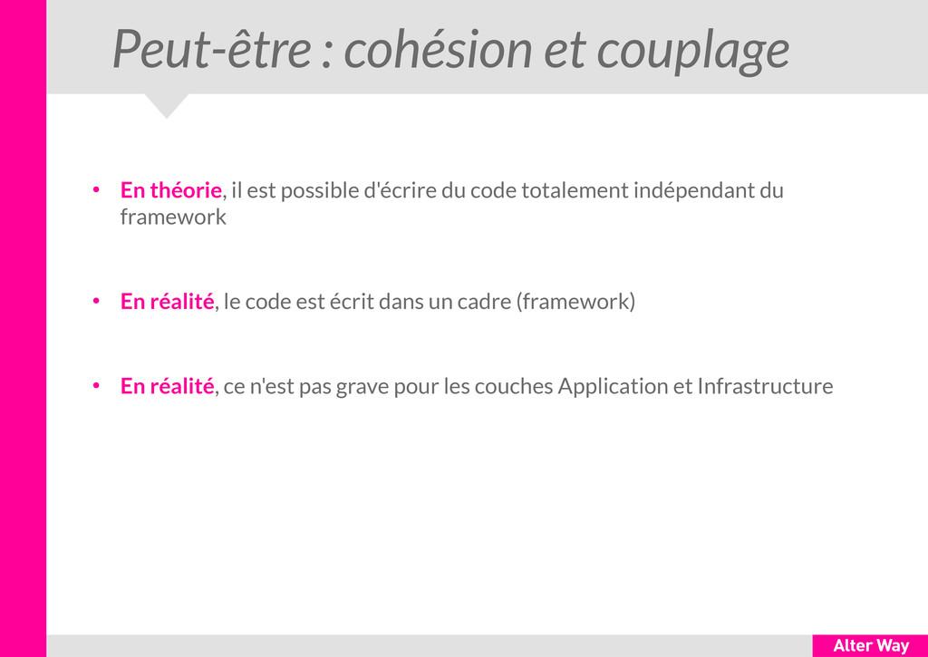 Peut-être : cohésion et couplage ● En théorie, ...