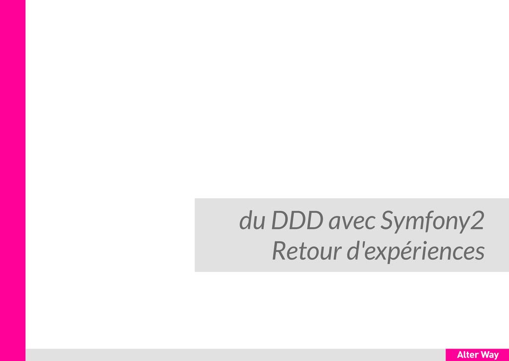 du DDD avec Symfony2 Retour d'expériences