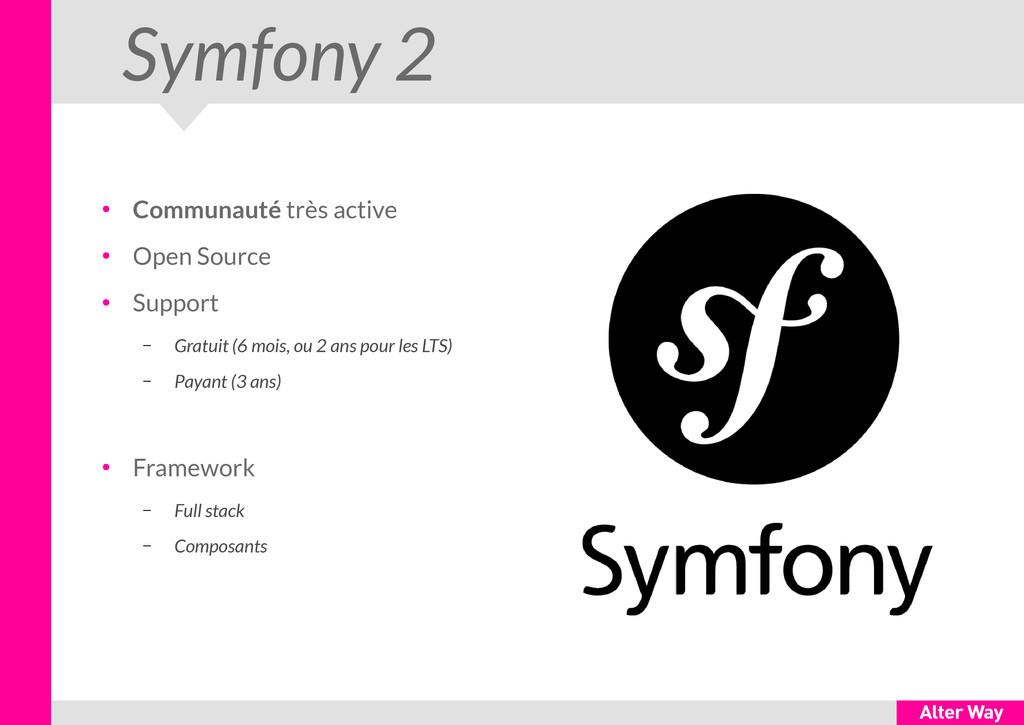 Symfony 2 ● Communauté très active ● Open Sourc...
