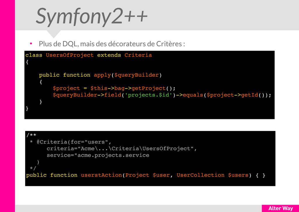 Symfony2++ ● Plus de DQL, mais des décorateurs ...