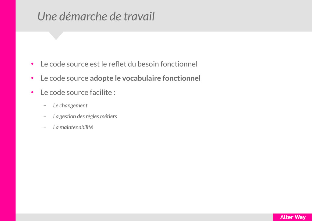 Une démarche de travail ● Le code source est le...