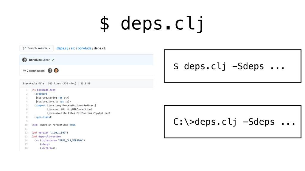 $ deps.clj $ deps.clj -Sdeps ... C:\>deps.clj -...