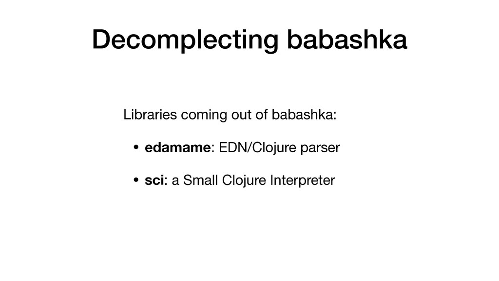 Decomplecting babashka Libraries coming out of ...