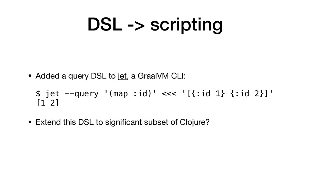DSL -> scripting • Added a query DSL to jet, a ...
