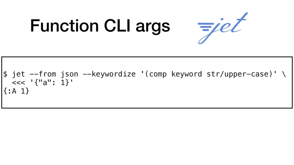 Function CLI args $ jet --from json --keywordiz...