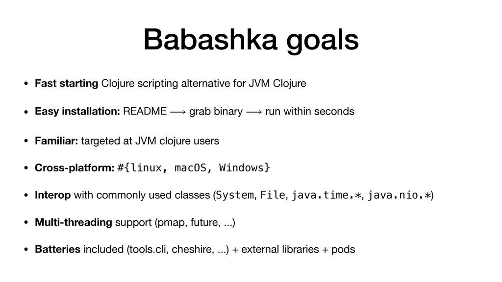 Babashka goals • Fast starting Clojure scriptin...