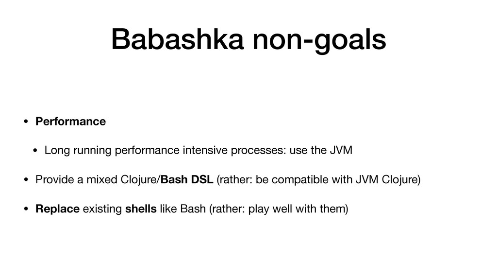 Babashka non-goals • Performance • Long running...