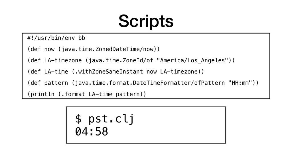 Scripts $ pst.clj 04:58 #!/usr/bin/env bb (def...