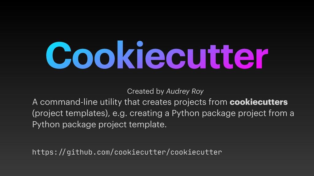 Cookiecutter Created by Audrey Roy A command-li...