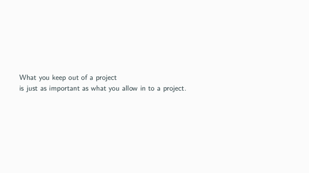 What you keep out of a project is just as impor...