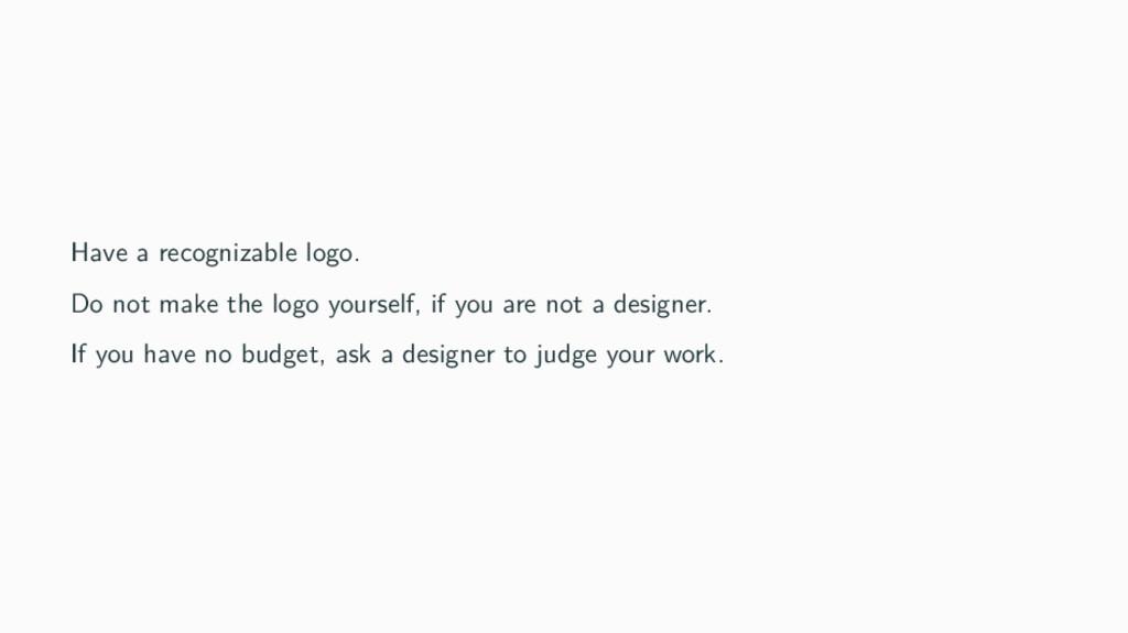 Have a recognizable logo. Do not make the logo ...