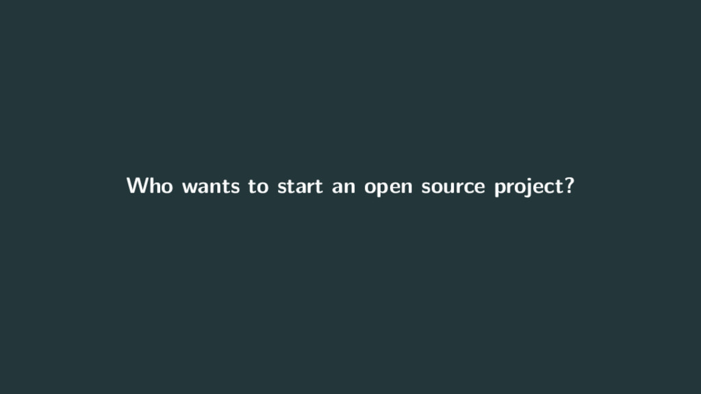 Who wants to start an open source project?