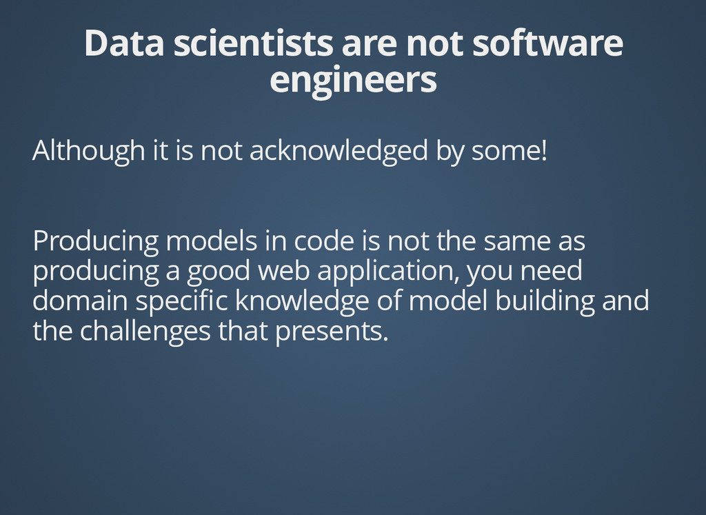 Data scientists are not software Data scientist...