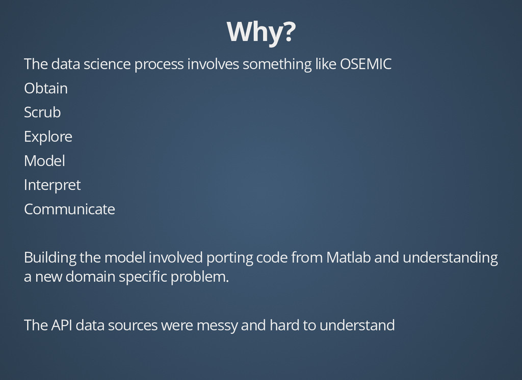 Why? Why? The data science process involves som...