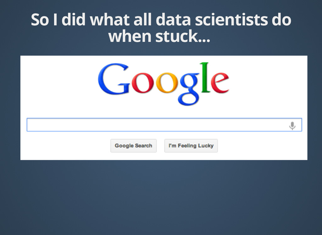 So I did what all data scientists do So I did w...