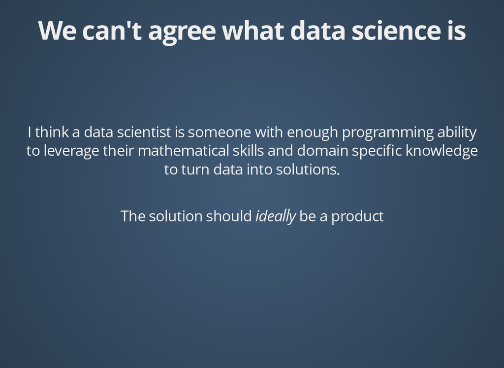 We can't agree what data science is We can't ag...