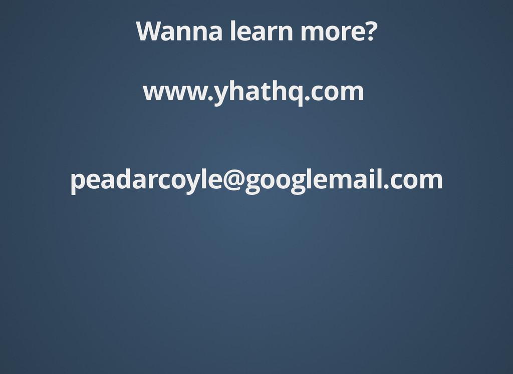 Wanna learn more? Wanna learn more? www.yhathq....