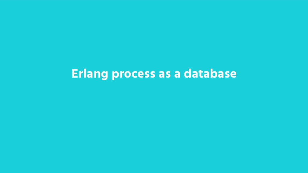 Erlang process as a database