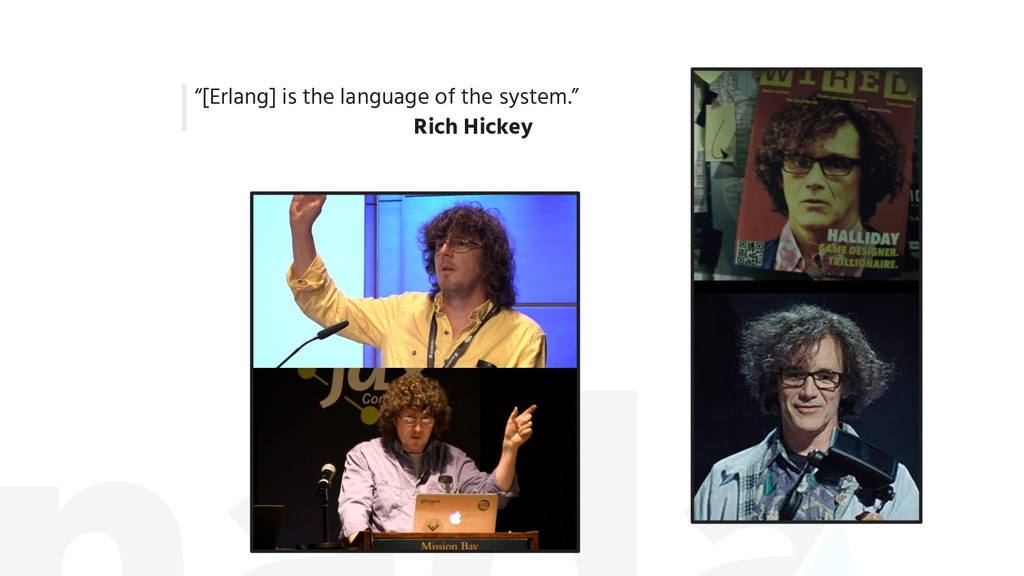 """[Erlang] is the language of the system."" Rich ..."