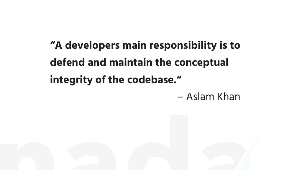 """A developers main responsibility is to defend ..."