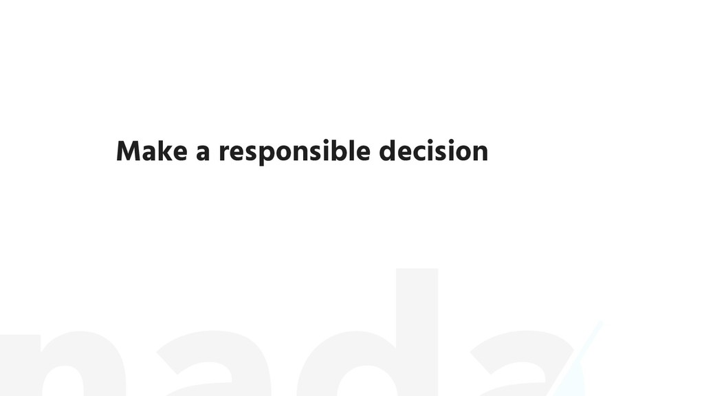 Make a responsible decision