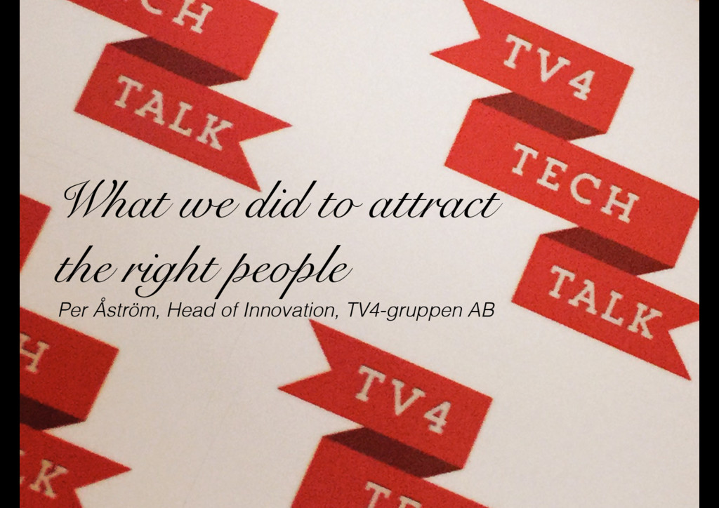 What we did to attract the right people Per Åst...