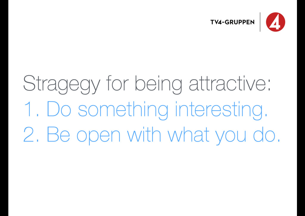 Stragegy for being attractive: 1. Do something ...