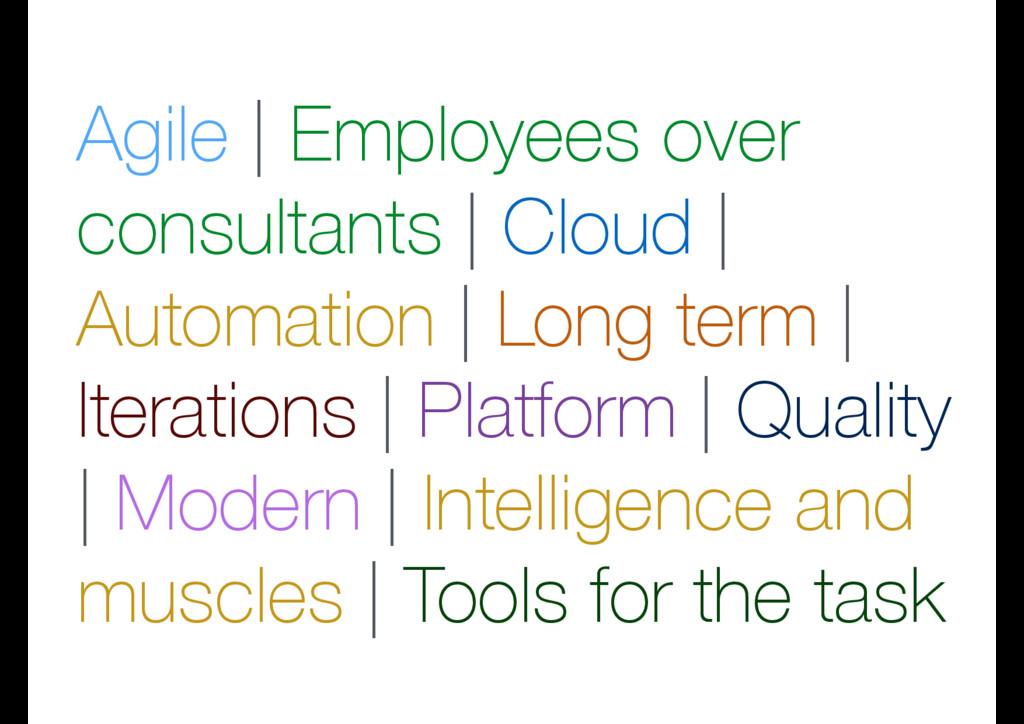 Agile | Employees over consultants | Cloud | Au...