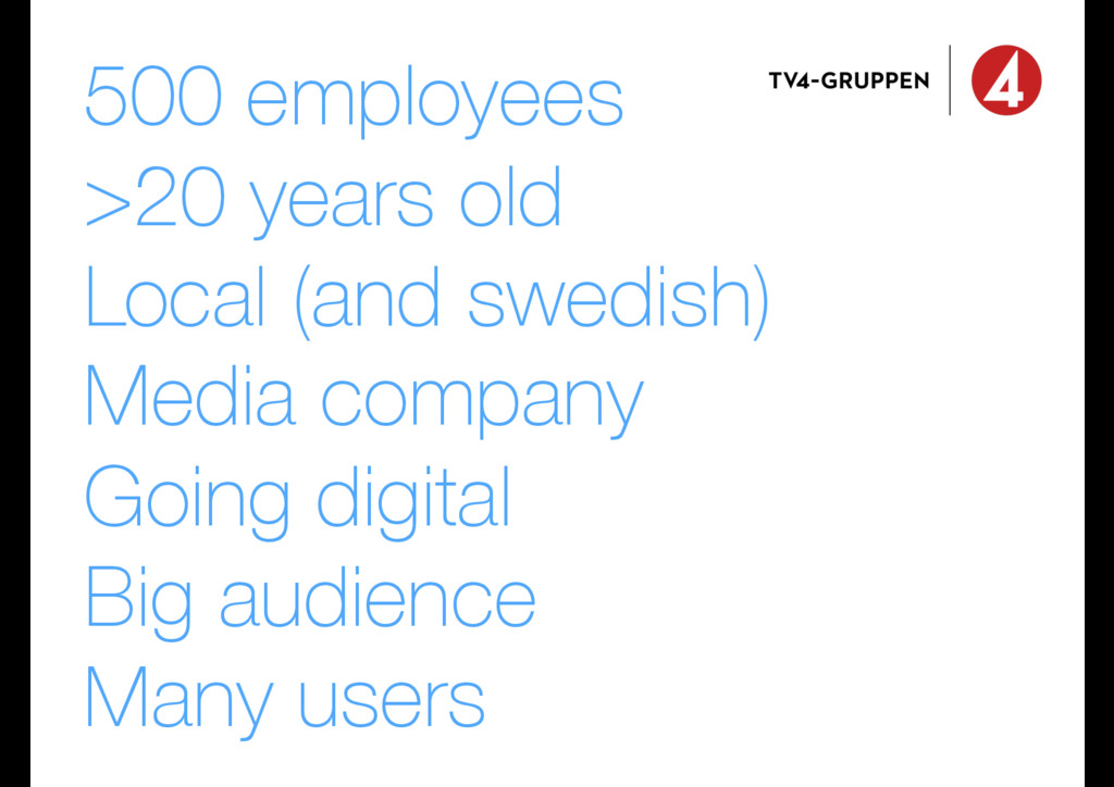 500 employees >20 years old Local (and swedish)...