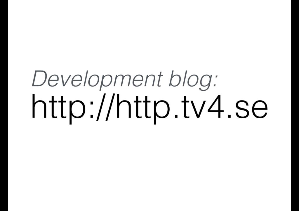 http://http.tv4.se Development blog: