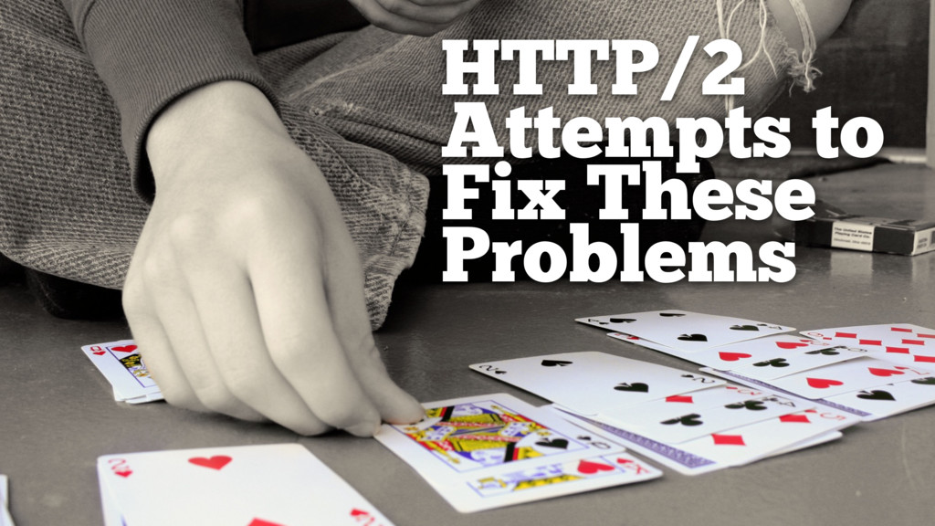 HTTP/2 Attempts to Fix These Problems