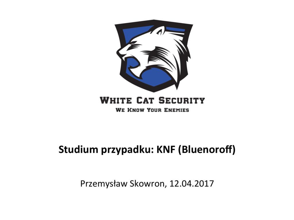 Studium przypadku: KNF (Bluenoroff) Przemysław S...