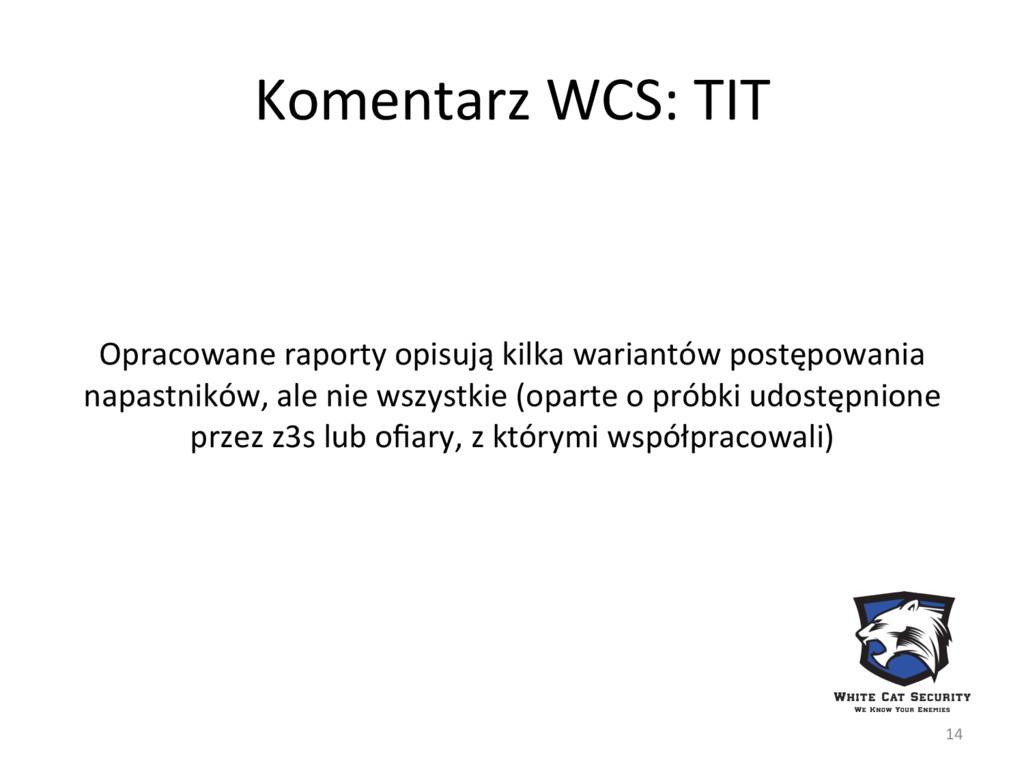 Komentarz WCS: TIT Opracowane raporty opisują k...