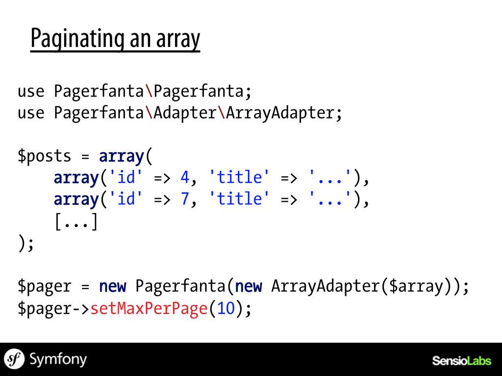 Paginating an array use Pagerfanta\Pagerfanta; ...