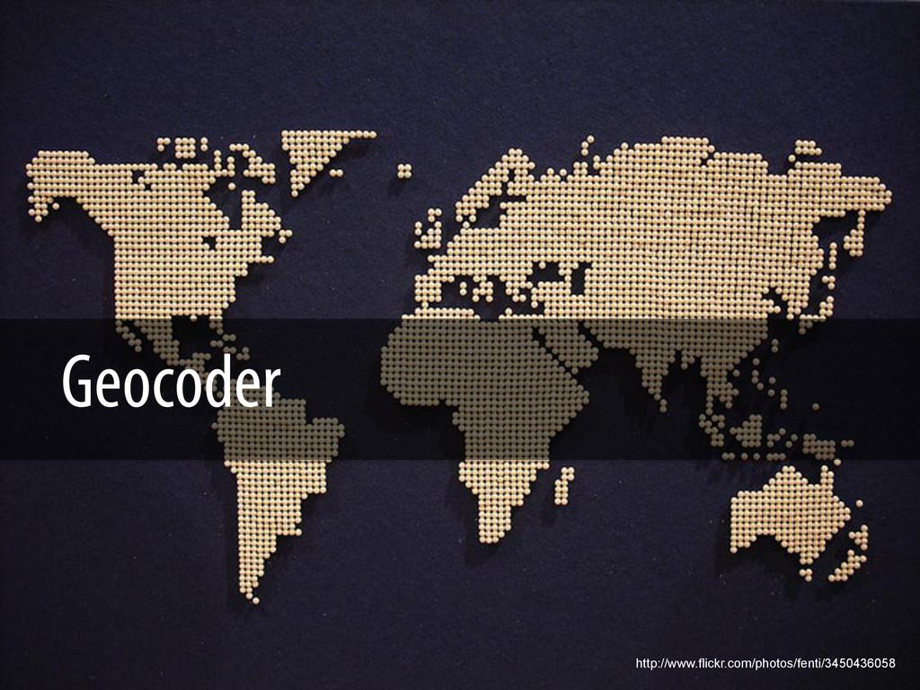 Geocoder http://www.flickr.com/photos/fenti/345...