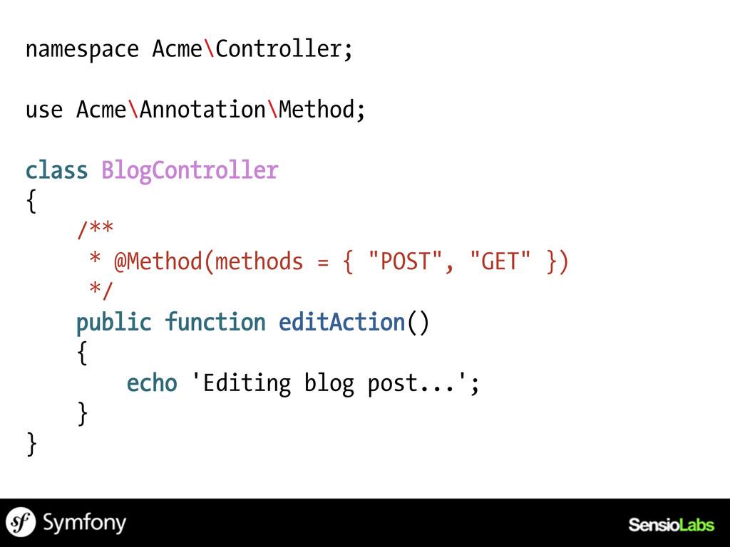 namespace Acme\Controller; use Acme\Annotation\...
