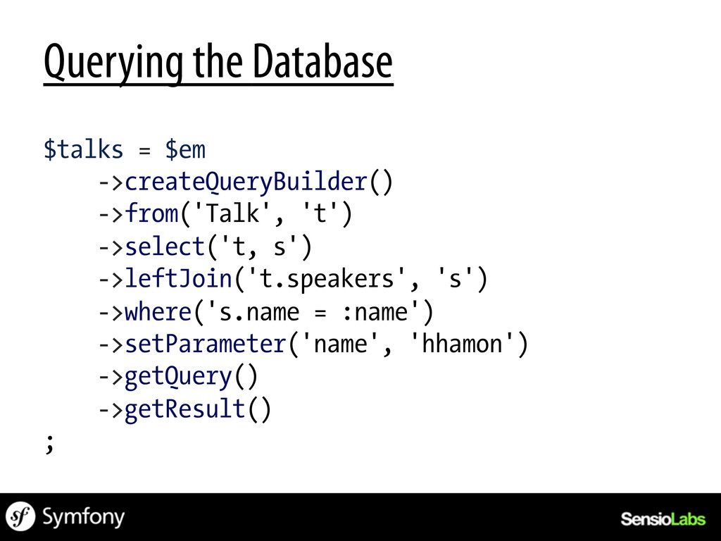 Querying the Database $talks = $em ->createQuer...