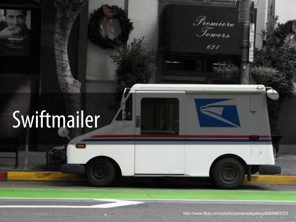 Swiftmailer http://www.flickr.com/photos/anders...