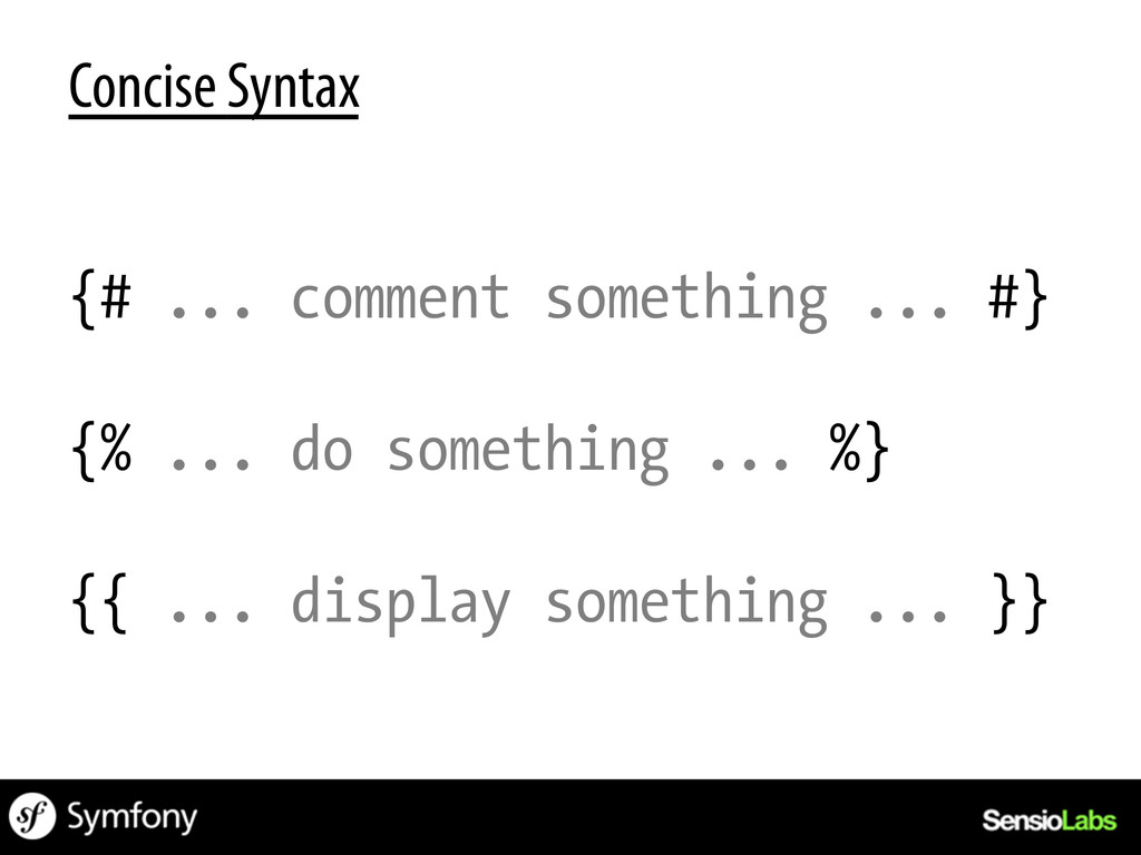 Concise Syntax {# ... comment something ... #} ...