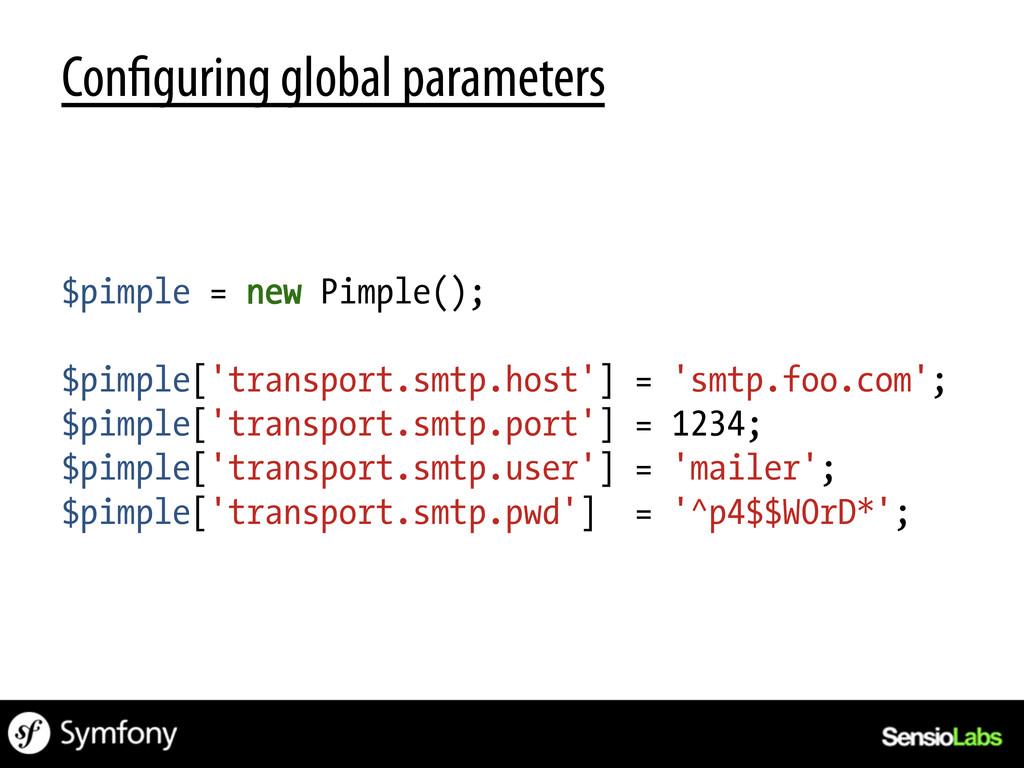 Con guring global parameters $pimple = new Pimp...