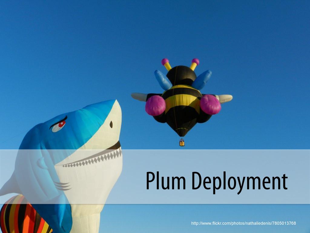 Plum Deployment http://www.flickr.com/photos/na...