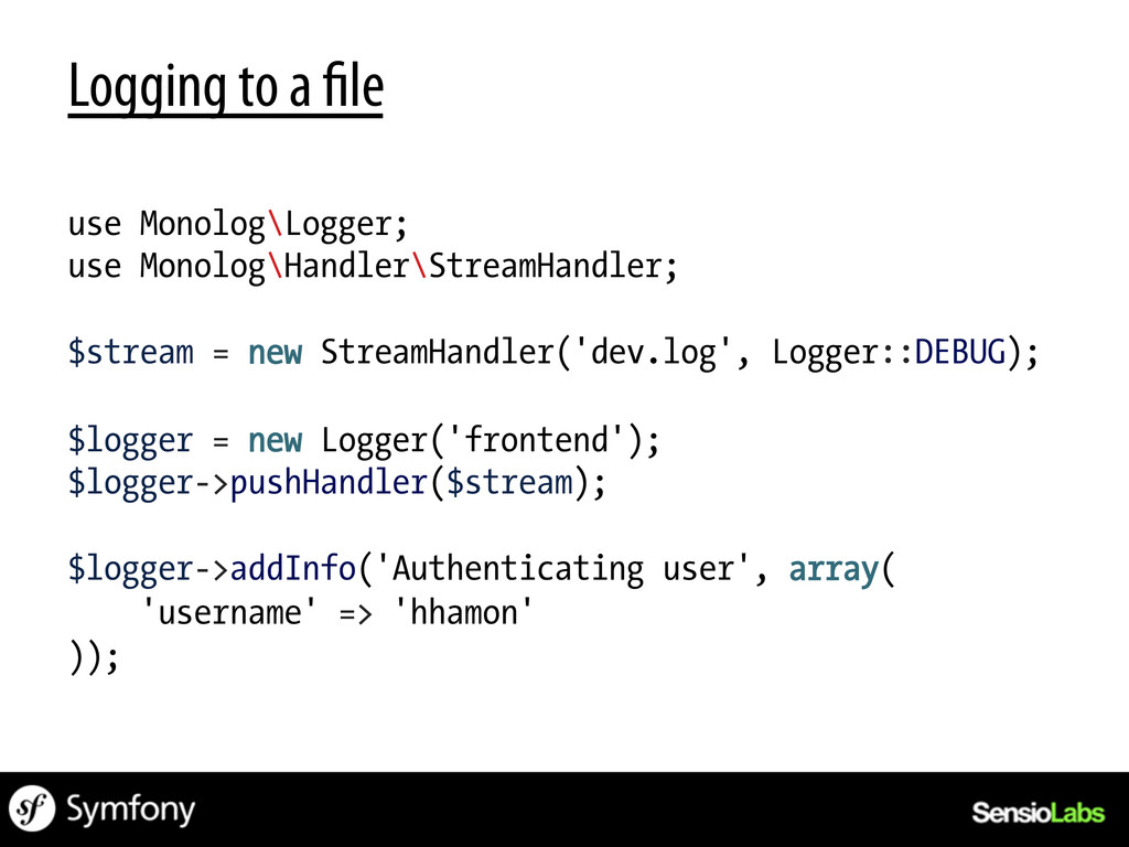 Logging to a le use Monolog\Logger; use Monolog...