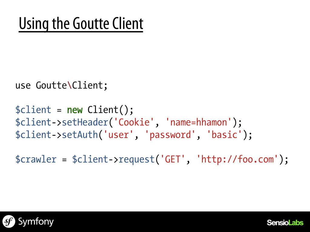 Using the Goutte Client use Goutte\Client; $cli...