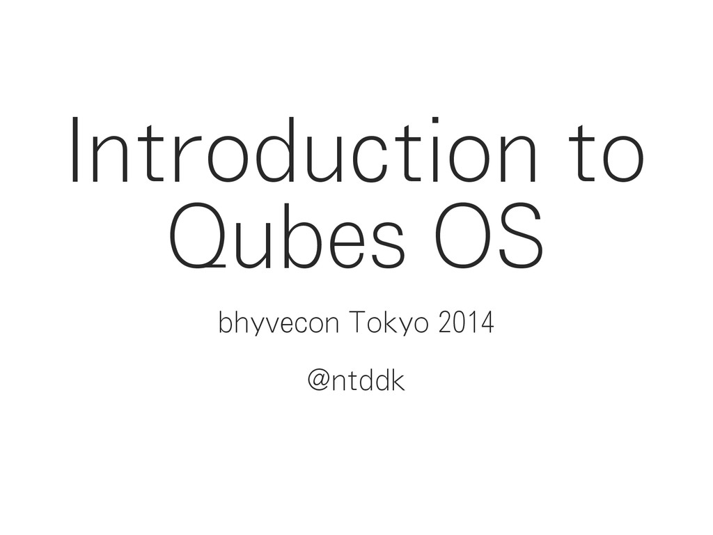 Introduction to Qubes OS bhyvecon Tokyo 2014 @n...